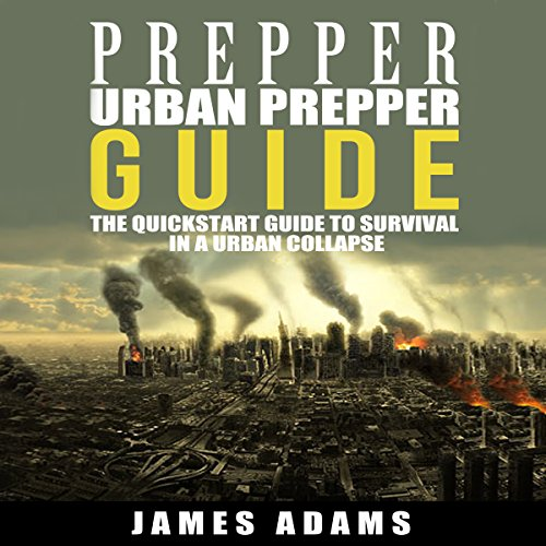 Urban Prepper Guide: The Quickstart Guide to Survival in a Urban Collapse audiobook cover art