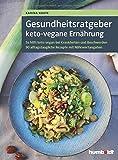 Gesundheitsratgeber keto-vegane Ernährung: So hilft keto-vegan bei Krankheiten und Beschwerden. 90 alltagstaugliche Rezepte mit Nähwertangaben
