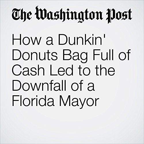How a Dunkin' Donuts Bag Full of Cash Led to the Downfall of a Florida Mayor copertina