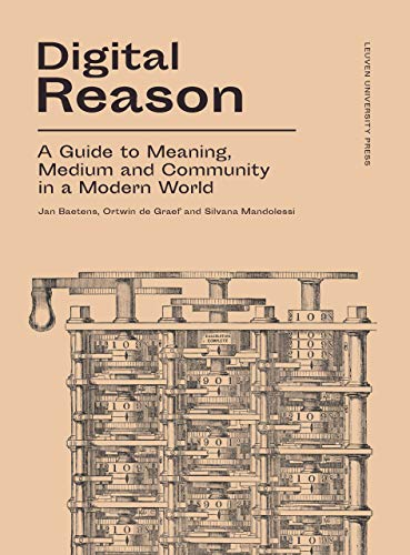 Digital Reason: A Guide to Meaning, Medium and Community in a Modern World
