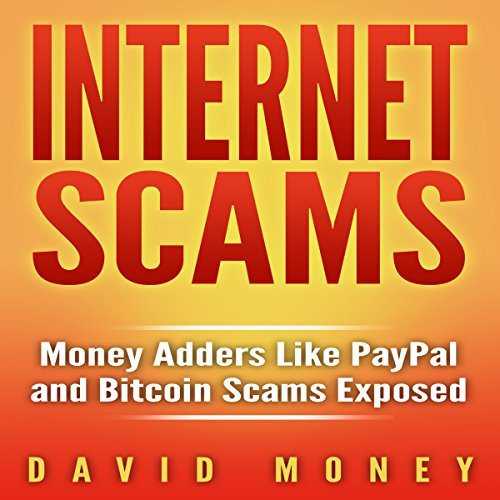 Internet Scams: Money Adders Like PayPal and Bitcoin Scams Exposed audiobook cover art