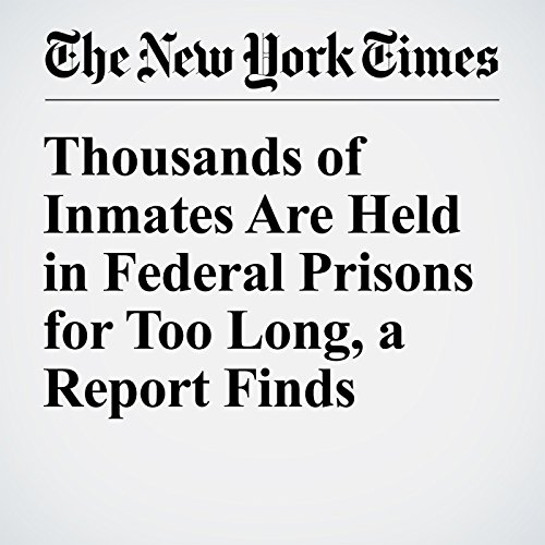 Thousands of Inmates Are Held in Federal Prisons for Too Long, a Report Finds audiobook cover art