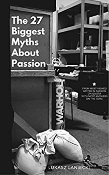 The 27 Biggest Myths About Passion by [Lukasz Laniecki]