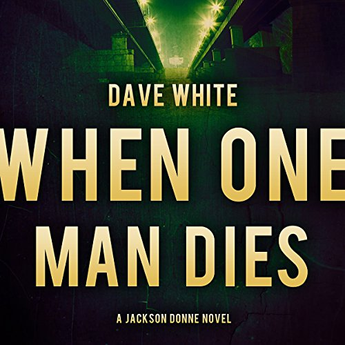 When One Man Dies     Jackson Donne, Book 1              By:                                                                                                                                 Dave White                               Narrated by:                                                                                                                                 Andy Caploe                      Length: 8 hrs and 13 mins     13 ratings     Overall 3.7