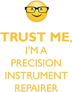 TRUST ME, I'M A PRECISION INSTRUMENT REPAIRER AFFIRMATIONS WORKBOOK Positive Affirmations Workbook. Includes: Mentoring Questions, Guidance, Supporting You.