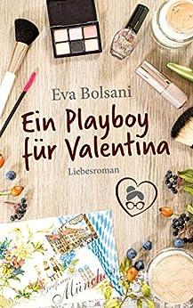 Ein Playboy für Valentina (Münchner Mädels WG) von [Eva Bolsani]