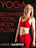 Yoga Beginners Total Body Flow - Lindsey Samper