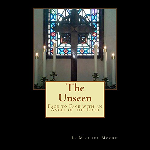 The Unseen: Face to Face with an Angel of the Lord cover art