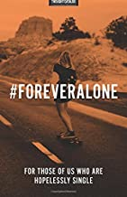 #ForeverAlone: For Those Of Us Who Are Hopelessly Single