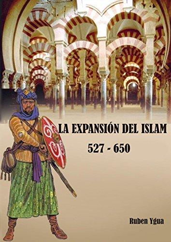 LA EXPANSIÓN DEL ISLAM: 527- 650 (Spanish Edition)