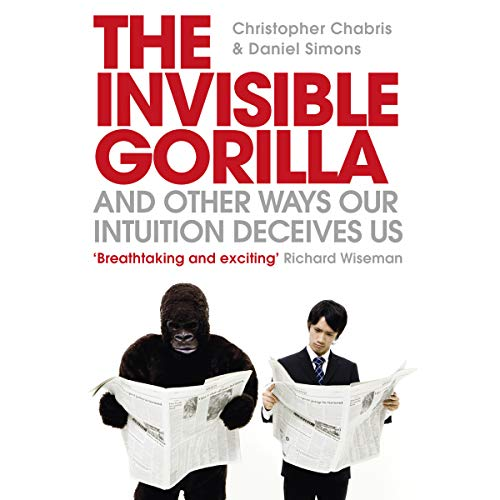 The Invisible Gorilla: And Other Ways Our Intuition Deceives Us audiobook cover art