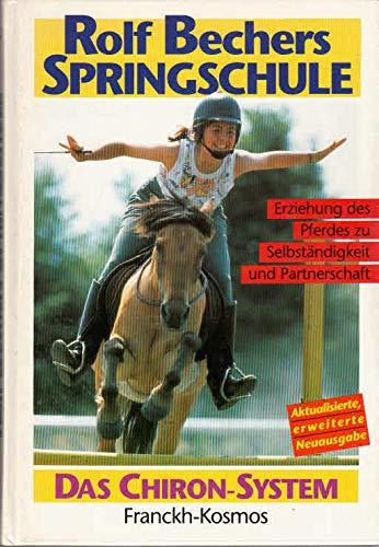 Rolf Bechers Springschule - Erziehung des Pferdes zu Selbständigkeit und Partnerschaft - Das Chiron-System