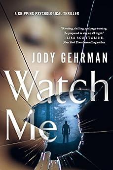 Watch Me: A Gripping Psychological Thriller by [Jody Gehrman]