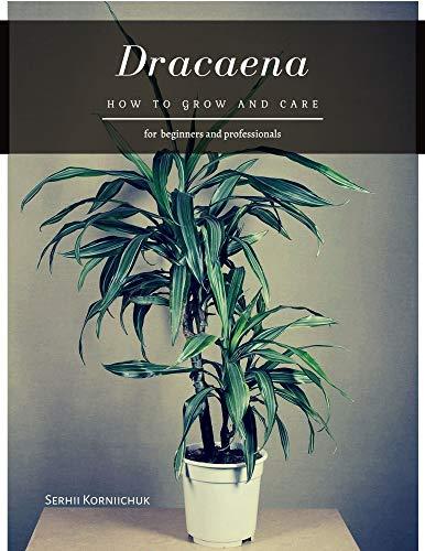 Dracaena: How to grow and care (English Edition)