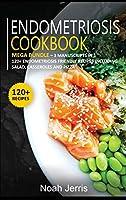 Endometriosis Cookbook: MEGA BUNDLE - 3 Manuscripts in 1 - 120+ Endometriosis - friendly recipes including Salad, Casseroles and pizza