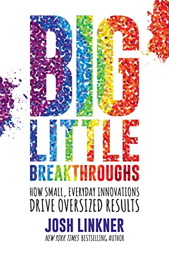 Big Little Breakthroughs: How Small, Everyday Innovations Drive Oversized Results