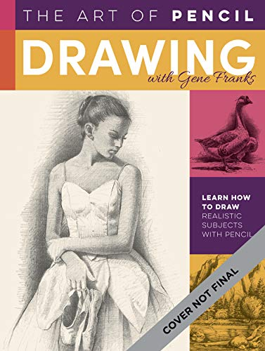 The Art of Pencil Drawing with Gene Franks: Learn how to draw realistic subjects with pencil (Collector's Series)