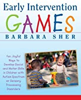 Early Intervention Games: Fun Joyful Ways to Develop Social and Motor Skills in Children with Autism Spectrum or Sensory Processing Disorders 【Creative Arts】 [並行輸入品]
