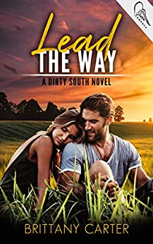Lead The Way (Steamy Southern Romantic Suspense) (Dirty South Book 1) by [Brittany Carter]
