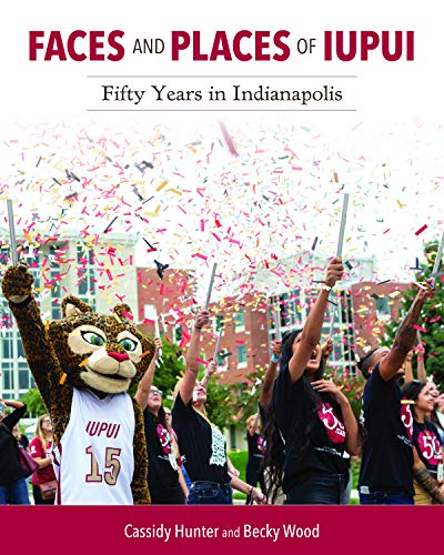 Faces and Places of IUPUI: Fifty Years in Indianapolis (Well House Books) (English Edition)