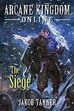 Arcane Kingdom Online: The Siege (A LitRPG Adventure, Book 5)