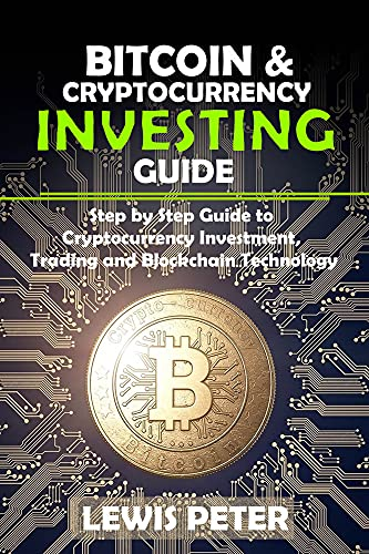 Bitcoin And Cryptocurrency Investing Guide: Beginner's Guide to Cryptocurrency Investment, Trading and Blockchain Technology (English Edition)