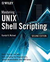 Mastering Unix Shell Scripting: Bash, Bourne, and Korn Shell Scripting for Programmers, System Administrators, and UNIX Gurus by Randal K. Michael(2008-06-03)