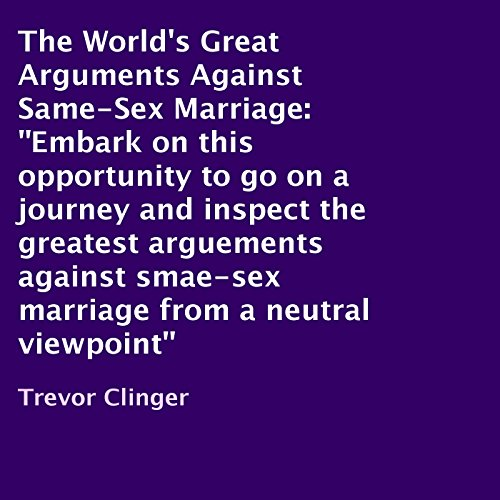 The World's Great Arguments Against Same-Sex Marriage audiobook cover art
