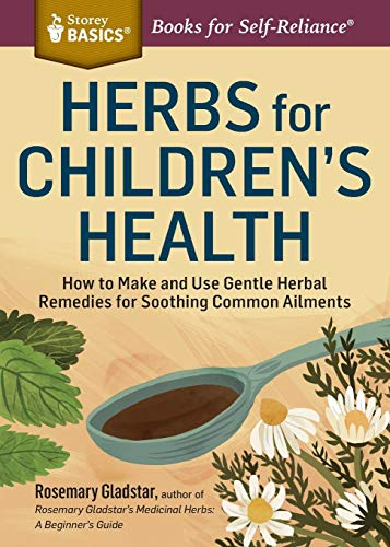 Herbs for Children's Health (Storey Basics): How to Make and Use Gentle Herbal Remedies for Soothing Common Ailments. A Storey BASICS® Title