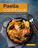 Paella Cookbook: Recipes for Champions of the Spanish Cuisine