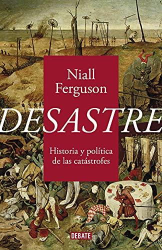 Desastre: Historia y política de las catástrofes de Niall Ferguson