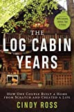Log Cabin Years: How One Couple Built a Home From Scratch and Created a Life