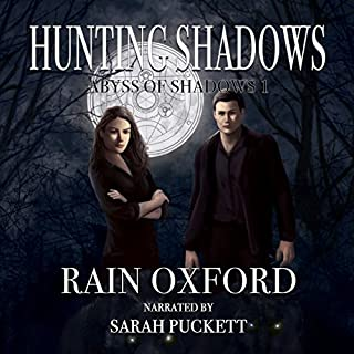 Hunting Shadows     Abyss of Shadows, Book 1              By:                                                                                                                                 Rain Oxford                               Narrated by:                                                                                                                                 Sarah Puckett                      Length: 5 hrs and 36 mins     1 rating     Overall 5.0
