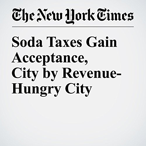 Soda Taxes Gain Acceptance, City by Revenue-Hungry City audiobook cover art
