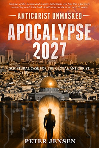 Unsealed Prophecies Christmas 2020 Apocalypse 2027: Antichrist Unmasked: Scriptural Case for the