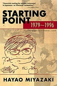 Starting Point: 1979-1996 by [Hayao Miyazaki, Beth Cary, Frederik L. Schodt]