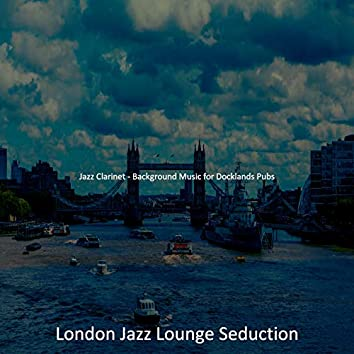 Jazz Clarinet - Background Music for Docklands Pubs