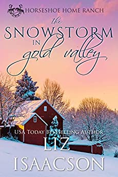 The Snowstorm in Gold Valley (Horseshoe Home Ranch Book 2) by [Liz Isaacson, Elana Johnson]