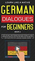 German Dialogues for Beginners Book 2: Over 100 Daily Used Phrases and Short Stories to Learn German in Your Car. Have Fun and Grow Your Vocabulary with Crazy Effective Language Learning Lessons (German for Adults)