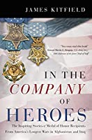 In the Company of Heroes: The Inspiring Stories of Medal of Honor Recipients from America's Longest Wars in Afghanistan and Iraq