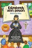 Elizabeth Ann Seton: Mother for Many (Saints and Me!)