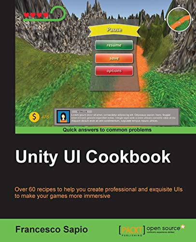 Compare Textbook Prices for Unity UI Cookbook: Over 60 recipes to help you create professional and exquisite UIs to make your games more immersive  ISBN 9781785885822 by Sapio, Francesco