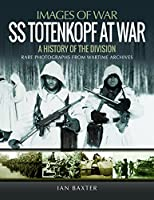 SS Totenkopf at War: A History of the Division: Rare Photographs from Wartime Archives (Images of War)