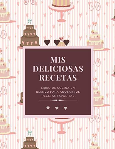 Mis Deliciosas Recetas: Libro de Cocina en Blanco para Anota