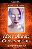 After Dinner Conversation - Season One: After Dinner Conversation Short Story Series