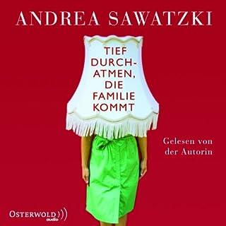 Tief durchatmen, die Familie kommt     Die Bundschuhs 1              Autor:                                                                                                                                 Andrea Sawatzki                               Sprecher:                                                                                                                                 Andrea Sawatzki                      Spieldauer: 4 Std. und 9 Min.     230 Bewertungen     Gesamt 4,2