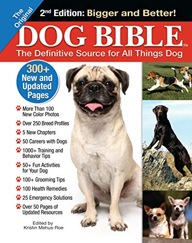 Original Dog Bible: The Definitive Source for All Things Dog (CompanionHouse Books) Your Dog, A to Z - Training, Behavior, and Grooming Tips, Breed Profiles, Health Remedies, Fun Activities, and More