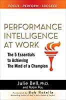 Performance Intelligence at Work: The Five Essentials to Achieving the Mind of a Champion