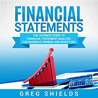 Financial Statements     The Ultimate Guide to Financial Statements Analysis for Business Owners and Investors              By:                                                                                                                                 Greg Shields                               Narrated by:                                                                                                                                 Michael Reaves                      Length: 3 hrs and 49 mins     7 ratings     Overall 4.9