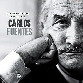 Carlos Fuentes: La mexicandad en la piel [Carlos Fuentes: The Mexican Skin] cover art